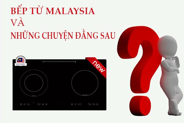 Bếp từ Malaysia - những chuyện đằng sau